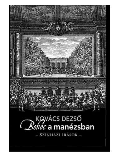 Kovács Dezső: Bohóc a manézsban – Színházi írások